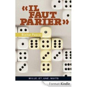 """Blaise Pascal, """"Il faut parier"""". Pensées sur le pari, le jeu et le divertissement Mille et une nuits,"""