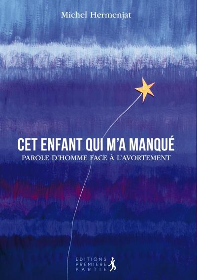 CET ENFANT QUI M'A MANQUÉ par Michel Hermanjat