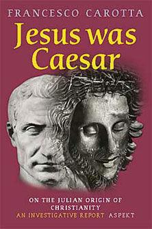 Jésus était Jules César ! Une enquête sur l'origine du Christianisme